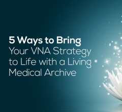 Five Ways to Bring Your VNA Strategy to Life with a Living Medical Archive